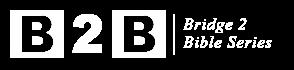 B2B – Bridge 2 Bible Series